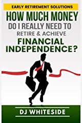 Early Retirement Solutions: How Much Money Do I Really Need to Retire & Achieve Financial Independence? Kindle Edition