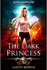 The Dark Princess: An Urban Fantasy Action Adventure (Alison Brownstone Book 6) Kindle Edition