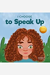 I Choose to Speak Up: A Colorful Picture Book About Bullying, Discrimination, or Harassment (Teacher and Therapist Toolbox: I Choose 6) Kindle Edition
