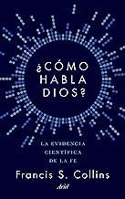 ¿Cómo habla Dios?: La evidencia científica de la fe (Spanish Edition)