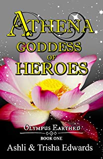 Athena: Goddess of Heroes (Olympus Earthed Book 1)