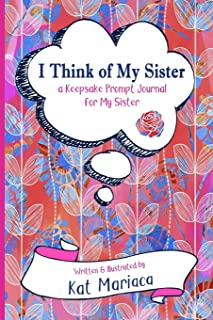 I Think of My Sister: A Keepsake Prompt Journal for My Sister (Blue Umbrella Garden) (I Think of My - Keepsake Prompt Journals) (Volume 4)