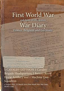 1 CAVALRY DIVISION 1 Cavalry Brigade Headquarters, I Battery Royal Horse Artillery and 1 Machine Gun Squadron : 4 August 1914 - 31 March 1919 (First World War, War Diary, WO95/1108)