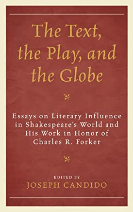 The Text, the Play, and the Globe: Essays on Literary Influence in Shakespeare's World and His Work in Honor of Charles R. Forker (The Fairleigh Dickinson ... Press Series on Shakespeare and the Stage)