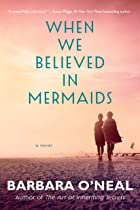 Cover image of When We Believed in Mermaids by Barbara O'Neal