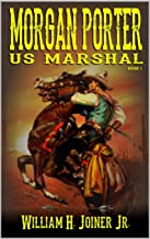 A Classic Western: United States Marshal Morgan Porter: A Western Adventure From The Author of