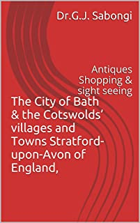 The City of Bath & the Cotswolds' villages and Towns Stratford-upon-Avon of England,: Antiques Shopping & sight seeing (the Best of Cities)