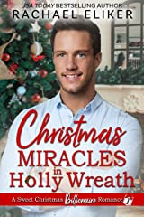 Christmas Miracles in Holly Wreath: A Small Town Christmas Romance (A Sweet Christmas Billionaire Romance Book 1) Kindle Edition