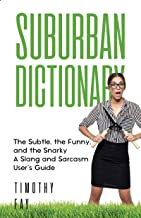 SUBURBAN DICTIONARY: The Subtle, The Funny, And The Snarky: Your Guide to Suburbanese (Winking Words Book 1)