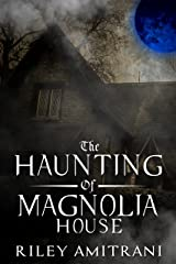 The Haunting of Magnolia House Kindle Edition