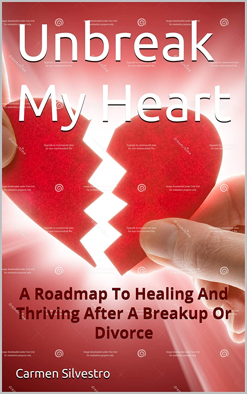 有害な成人期オーガニックUnbreak My Heart: A Roadmap to Healing And Thriving After a Breakup or Divorce (English Edition)