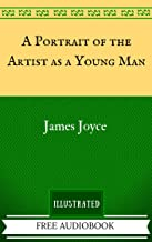A Portrait of the Artist as a Young Man: The Original Classics - Illustrated