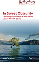 In Sweet Obscurity: Learning from Some of the Bible's Lesser-Known Saints (Reflections)