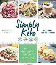 Simply Keto: Einfach abnehmen mit ketogener Ernährung - Low Carb High Fat - Mit über 100 Rezepten (German Edition)