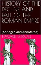 HISTORY OF THE DECLINE AND FALL OF THE ROMAN EMPIRE: (Abridged and Annotated)