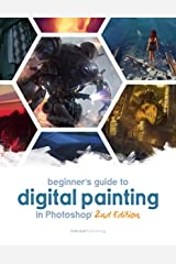 Beginner's Guide to Digital Painting in Photoshop 2nd Edition Kindle Edition