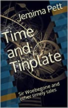 Time and Tinplate: Sir Woebegone and other timely tales (Unexpected Twisty Tales)