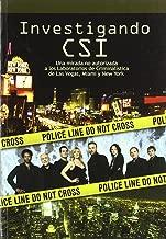 Investigando CSI/ Investigating CSI: Una mirada no autorizada a los laboratorios de criminalistica de Las Vegas, Miami y NY/ An Unauthorized Look ... Vegas, Miami and New York (Spanish Edition)