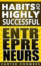 Entrepreneur: Habits of Highly Successful Entrepreneurs From Management To Finance (Habits Of Highly Effective, Entrpreneur, Entrepreneurship, Passive ... A Business, Habit Stacking, Elite Habits)