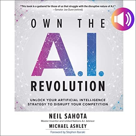 Own the A.I. Revolution: Unlock Your Artificial Intelligence Strategy to Disrupt Your Competition