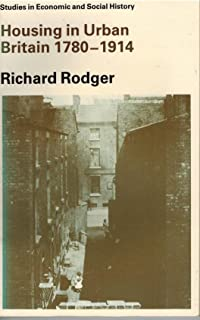 Housing in Urban Britain, 1780-1914: Class, Capitalism and Construction