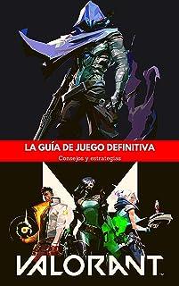 VALORANT: La guía de Juego Definitiva: Consejos y Estrategias (Spanish Edition)