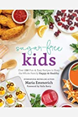 Sugar-Free Kids: Over 150 Fun & Easy Recipes to Keep the Whole Family Happy & Healthy Kindle Edition