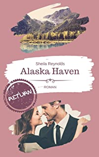 Alaska Haven: Return (Alaska Haven Serie 1) (German Edition)