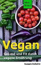 VEGAN: Gesund und Fit durch vegane Ernährung (Gesund und schlank, Vegane Rezepte) (German Edition)