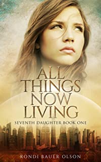 All Things Now Living (Seventh Daughter Book 1)