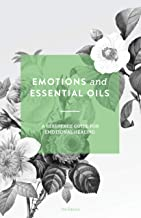 Emotions and Essential Oils: A Reference Guide for Emotional Healing (US GUIDE with text links)