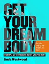 Get Your Dream Body: The Simple Method to Losing Weight & Keeping It Off (Includes Step-by-Step Weight Loss Plan)