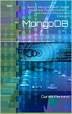 MongoDB: Master MongoDB with Simple Steps and Clear Instructions, 2nd Edition (Sept 2016), Revised and Enlarged (From Zero to Professional Book 5)