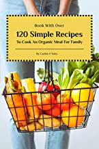 Book With Over 120 Simple Recipes To Cook An Organic Meal For Family