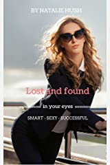 Lost and found in your eyes: Smart Sexy Successful Kindle Edition