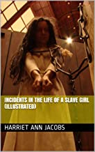 Incidents in the Life of a Slave Girl (Illustrated)