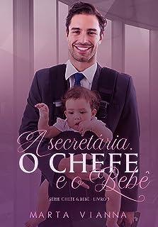 A secretária, o chefe e o bebê : Série Chefe e bebê - 3