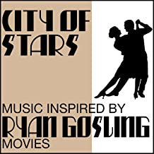 City of Stars: Music Inspired from Ryan Gosling Movies