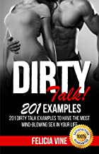 Dirty Talk: How to Talk Dirty: 201 Dirty Talk Examples to Have Most Mind-blowing Sex in Your Life (How to Have Sex Book 1)