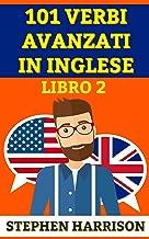 101 Verbi Avanzati in Inglese - Libro 2 (INGLESE AVANZATO) (Italian Edition)
