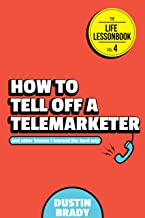 How to Tell Off a Telemarketer: And Other Lessons I Learned the Hard Way (The Life Lessonbook Book 4)