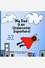 My Dad is an Undercover Superhero!: All Kids Need to Read This Kindle Edition