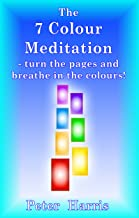 The 7 Colour Meditation: - turn the pages and breathe in the colours!