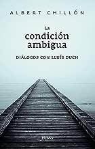 La condición ambigua: Diálogos con Lluís Duch (Spanish Edition)