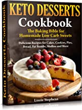 Keto Desserts Cookbook: The Baking Bible for Homemade Low Carb Sweets (Keto Sweets Book 2) (English Edition)