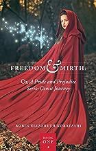 Freedom & Mirth: Or, A Pride and Prejudice Serio-Comic Journey: Book One