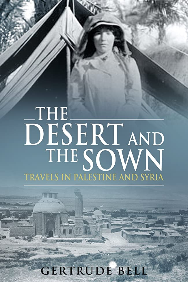 The Desert and the Sown: Travels in Palestine and Syria
