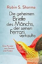 Die geheimen Briefe des Mönchs der seinen Ferrari verkaufte: Eine Parabel vom Suchen und Finden (German Edition)