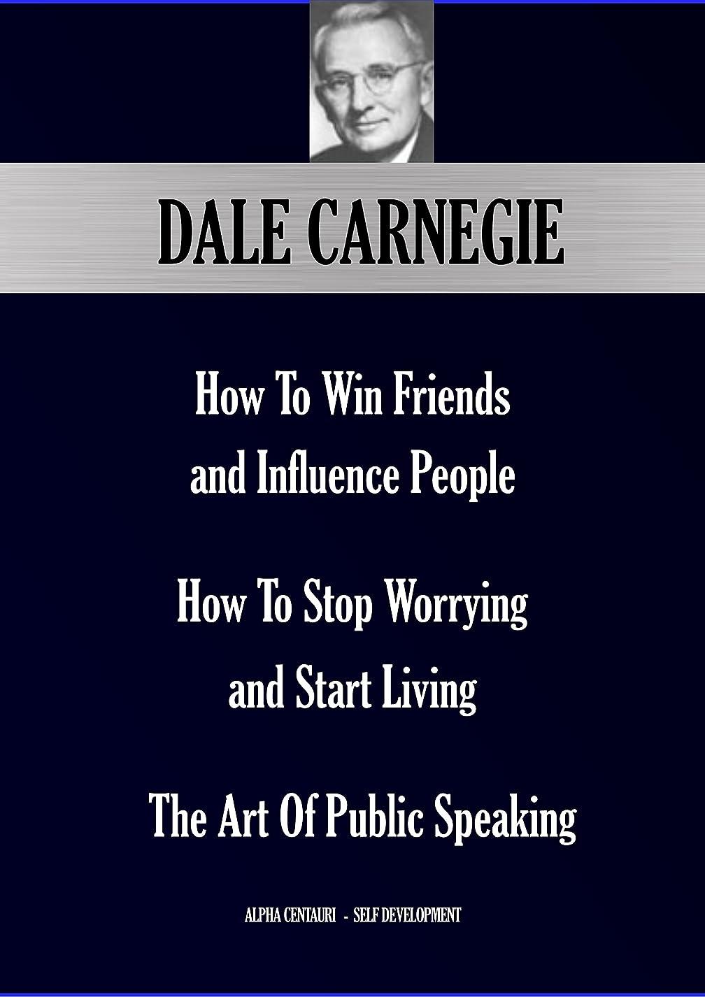 毒コイン有害Dale Carnegie's Trilogy  : How To Win Friends And Influence People;  How To Stop Worrying And Start Living; The Art Of Public Speaking (Alpha Centauri Self-Development Book 1101) (English Edition)