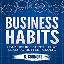 Business Habits: Leadership Secrets That Lead to Better Results